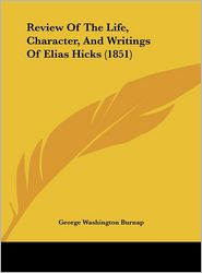 Review of the Life, Character, and Writings of Elias Hicks (1851) - George Washington Burnap