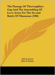 The Passage Of Thoroughfare Gap And The Assembling Of Lee's Army For The Second Battle Of Manassas (1906) - John Cussons, John W. Daniel (Introduction)