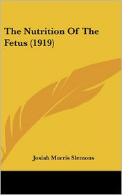 The Nutrition Of The Fetus (1919) - Josiah Morris Slemons