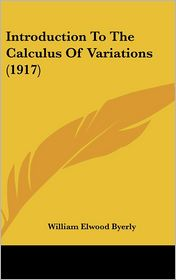 Introduction To The Calculus Of Variations (1917) - William Elwood Byerly
