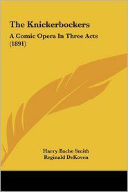 The Knickerbockers: A Comic Opera In Three Acts (1891) - Harry Bache Smith, Reginald DeKoven
