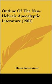 Outline Of The Neo-Hebraic Apocalyptic Literature (1901) - Moses Buttenwieser