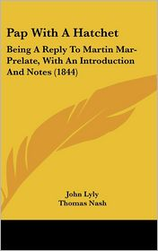 Pap with a Hatchet: Being a Reply to Martin Mar-Prelate, with an Introduction and Notes (1844)