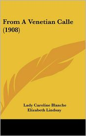 From A Venetian Calle (1908) - Lady Caroline Blanche Elizabeth Lindsay
