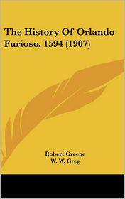 The History Of Orlando Furioso, 1594 (1907) - Robert Greene, W. W. Greg (Editor)