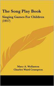 The Song Play Book - Mary A. Wollaston, Charles Ward Crampton (Editor)