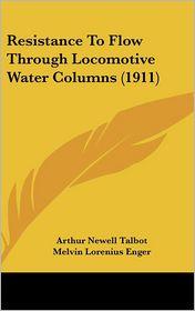 Resistance To Flow Through Locomotive Water Columns (1911) - Arthur Newell Talbot, Melvin Lorenius Enger