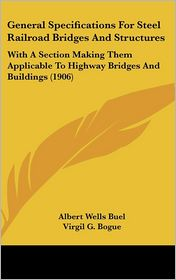 General Specifications For Steel Railroad Bridges And Structures - Albert Wells Buel, Virgil Gay Bogue (Editor)