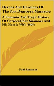 Heroes And Heroines Of The Fort Dearborn Massacre - Noah Simmons