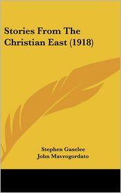 Stories From The Christian East (1918) - Stephen Gaselee, John Mavrogordato (Illustrator)