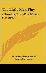 The Little Men Play - Elizabeth Lincoln Gould, Louisa May Alcott