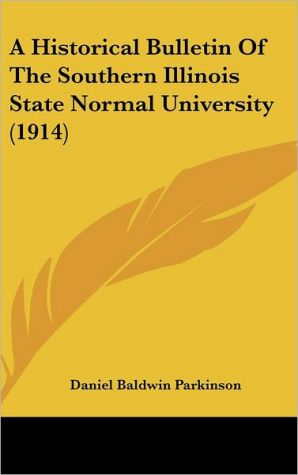 A Historical Bulletin Of The Southern Illinois State Normal University (1914) - Daniel Baldwin Parkinson