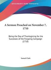 A Sermon Preached on November 7, 1710 - Samuel Clark