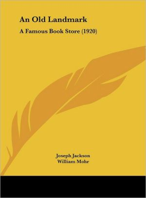 An Old Landmark: A Famous Book Store (1920) - Joseph Jackson, William Mohr (Illustrator)
