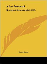A Lex Danielrol: Kozjogunk Szempontjabol (1905) - Gabor Daniel