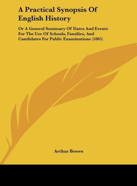A Practical Synopsis Of English History als Buch von Arthur Bowes - Arthur Bowes