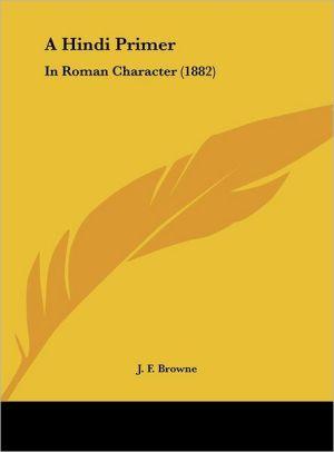 A Hindi Primer: In Roman Character (1882) - J.F. Browne