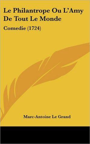 Le Philantrope Ou L'Amy De Tout Le Monde: Comedie (1724)