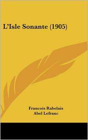 L'Isle Sonante (1905) - Francois Rabelais, Abel Lefranc, Jacques Boulenger