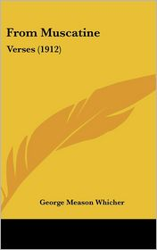 From Muscatine: Verses (1912) - George Meason Whicher