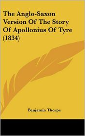 The Anglo-Saxon Version of the Story of Apollonius of Tyre (1834) - Benjamin Thorpe (Translator)