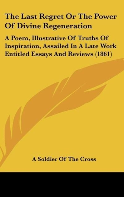 The Last Regret Or The Power Of Divine Regeneration als Buch von A Soldier Of The Cross - Kessinger Publishing, LLC