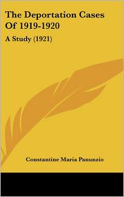 The Deportation Cases Of 1919-1920 - Constantine Maria Panunzio