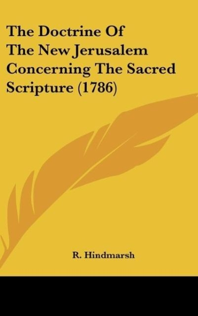 The Doctrine Of The New Jerusalem Concerning The Sacred Scripture (1786) als Buch von R. Hindmarsh - Kessinger Publishing, LLC