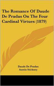 The Romance Of Daude De Pradas On The Four Cardinal Virtues (1879) - Daude De Pradas, Austin Stickney (Editor)