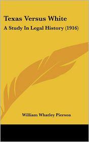 Texas Versus White - William Whatley Pierson