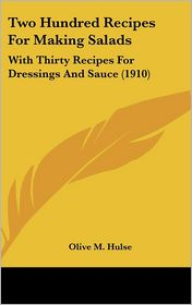 Two Hundred Recipes for Making Salads: With Thirty Recipes for Dressings and Sauce (1910)