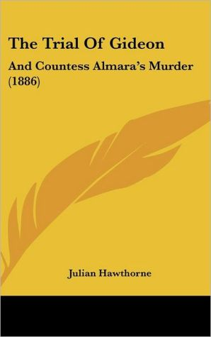 The Trial Of Gideon: And Countess Almara's Murder (1886) - Julian Hawthorne