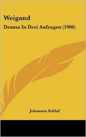 Weigand: Drama In Drei Aufzugen (1906) - Johannes Schlaf