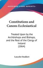 Constitutions and Canons Ecclesiastical - Lancelot Studdert (editor)