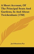 Pye, Joel-Henrietta: A Short Account, Of The Principal Seats And Gardens, In And About Twickenham (1760)