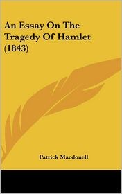 An Essay on the Tragedy of Hamlet (1843) - Patrick Macdonell