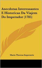 Anecdotas Interessantes E Historicas Da Viajem Do Imperador (1785) - Maria Theresa Imperatriz