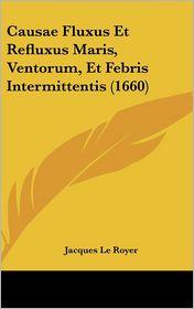 Causae Fluxus Et Refluxus Maris, Ventorum, Et Febris Intermittentis (1660) - Jacques Le Royer