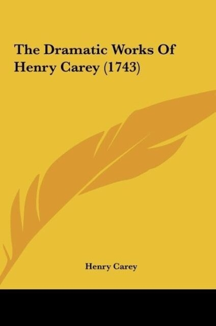The Dramatic Works Of Henry Carey (1743) als Buch von Henry Carey - Henry Carey