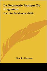 La Geometrie Pratique De Lingenieur: Ou L'Art De Mesurer (1693) - Sieur De Clermont