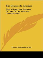 The Drapers In America: Being A History And Genealogy Of Those Of That Name And Connection (1892) - Thomas Waln-Morgan Draper