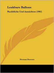 Lenkbare Ballons: Ruckblicke Und Aussichten (1902) - Herman Hoernes