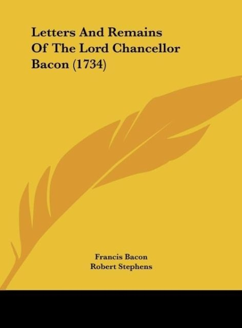 Letters And Remains Of The Lord Chancellor Bacon (1734) als Buch von Francis Bacon - Kessinger Publishing, LLC