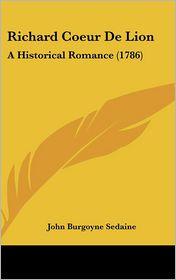 Richard Coeur de Lion: A Historical Romance (1786) - John Burgoyne Sedaine