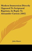 Munro, John: Modern Immersion Directly Opposed To Scriptural Baptism, In Reply To Alexander Carson (1842)