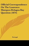 Portugal: Official Correspondence On The Lourenco Marques-Delagoa Bay Question (1874)