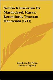 Notitia Karaeorum Ex Mardochaei, Karaei Recentioris, Tractatu Haurienda (1714) - Mordecai Ben Nisan, Johann Christoph Wolf, Jacobus Trigland