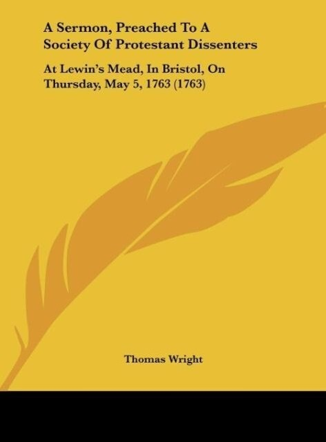 A Sermon, Preached To A Society Of Protestant Dissenters als Buch von Thomas Wright - Thomas Wright