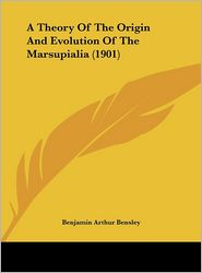 A Theory Of The Origin And Evolution Of The Marsupialia (1901) - Benjamin Arthur Bensley