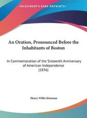 An Oration, Pronounced Before the Inhabitants of Boston - Henry Willis Kinsman